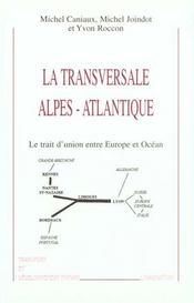 La Transversale Alpes-Atlantique ; Le Trait D'Union Entre Europe Et Ocean - Intérieur - Format classique