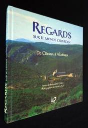 Regards sur le monde cistercien ; de cîteaux à Alcobaça - Couverture - Format classique