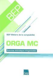 Orga Mc. Exercices Thematiques D'Organisation. B.E.P. Metiers De La Comptabilite - Couverture - Format classique