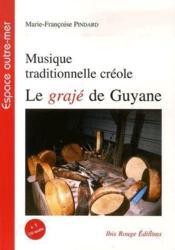 Le grajé de Guyane ; musique traditionnelle créole - Couverture - Format classique