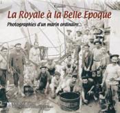 La royale à la Belle époque ; photographies d'un marin ordinaire... - Couverture - Format classique