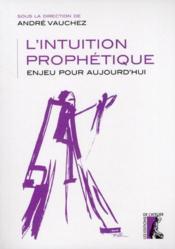 L'intuition prophétique ; enjeu pour aujourd'hui - Couverture - Format classique
