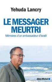Le messager meurtri ; mémoires d'un ambassadeur d'Israël - Couverture - Format classique