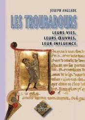 Les troubadours ; leurs vies, leurs oeuvres, leur influence - Couverture - Format classique