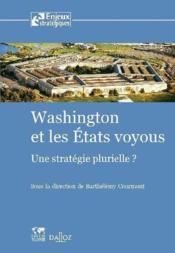 Washington et les états voyous ; une stratégie plurielle ? - Couverture - Format classique