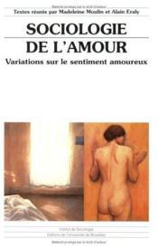 Sociologie de l'amour ; variations sur le sentiment amoureux - Couverture - Format classique