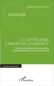 Le capitalisme, cancer de l'humanité ; une économie inhumaine et meurtrière, une société malade sur Terre en péril - Couverture - Format classique