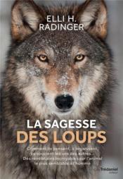 La sagesse des loups ; comment ils pensent, s'organisent, se soucient des autres... des révélations incroyables sur l'animal le plus semblable à l'homme - Couverture - Format classique