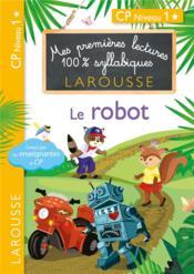 Mes premières lectures 100 % syllabiques Larousse ; le robot - Couverture - Format classique