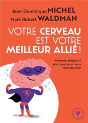 Votre cerveau est votre meilleur allié ! neurostratégies et pratiques pour vous faire du bien - Couverture - Format classique