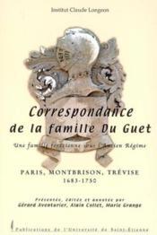 Correspondance De La Famille Du Guet. Une Famille Forezienne Sous L'Ancien Regim - Couverture - Format classique