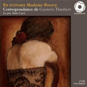 En écrivant madame Bovary ; correspondance de Gustave Flaubert - Couverture - Format classique