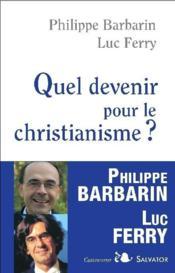 Quel devenir pour le christianisme ? - Couverture - Format classique