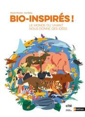 Bio-inspirés ! le monde du vivant nous donne des idées - Couverture - Format classique