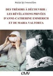 Des trésors à découvrir ; les révélations privées d¿Anne-Catherine Emmerich et de Maria Valtorta - Couverture - Format classique