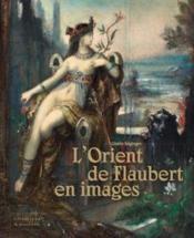 L'Orient de Flaubert en images - Couverture - Format classique