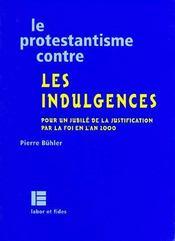 Le protestantisme contre les indulgences ; pour un Jubilé de la justification par la foi en l'an 2000 - Couverture - Format classique