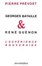 Georges Bataille, René Guenon, l'expérience souveraine - Couverture - Format classique