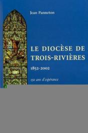 Le diocèse de Trois-Rivières 1852-2002 ; 150 ans d'espérance - Couverture - Format classique