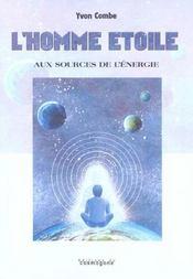L'Homme Etoile ; Aux Sources De L'Energie - Intérieur - Format classique