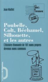 Poubelle, Colt, Béchamel, Silhouette et les autres ; l'histoire étonnante de 101 noms proprement communs - Couverture - Format classique