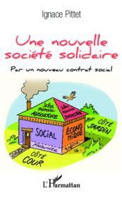Une nouvelle société solidaire ; par un nouveau contrat social - Couverture - Format classique