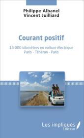 Courant positif ; 15 000 kilomètres en voiture électrique Paris - Téhéran - Paris - Couverture - Format classique