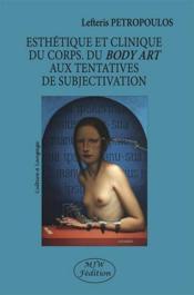Esthétique et clinique du corps. du body art aux tentatives de subjectivation - Couverture - Format classique