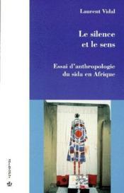 Le silence et le sens ; essai d'anthropologie du sida en Afrique - Couverture - Format classique
