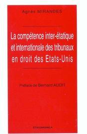 La Competence Inter-Etatique Et Internationale Des Tribunaux En Droit Des Etats-Unis - Intérieur - Format classique