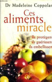 Ces aliments miracles ; ils protègent, ils guérissent, ils embellissent - Couverture - Format classique