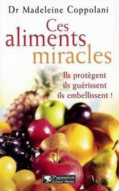 Ces aliments miracles ; ils protègent, ils guérissent, ils embellissent - Intérieur - Format classique