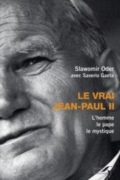 Le vrai Jean-Paul II ; l'homme, le pape, le mystique - Couverture - Format classique