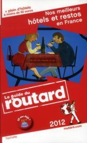 Guide Du Routard ; Nos Meilleurs Hôtels Et Restos En France (Edition 2012) - Couverture - Format classique