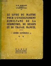 Le Livre Du Maitre Pour L'Enseignement Simultane De La Geometrie, Du Dessin Et Du Travail Manuel - Cours Superieur - Couverture - Format classique