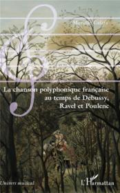 La chanson polyphonique française au temps de Debussy, Ravel et Poulenc - Couverture - Format classique