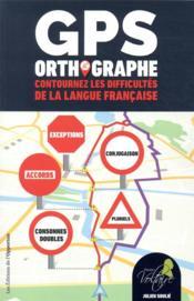 GPS orthographe ; contournez les difficultés de la langue française - Couverture - Format classique