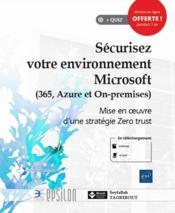 Sécurisez votre environnement Microsoft (365, Azure et On-premises) : mise en oeuvre d'une stratégie Zero trust - Couverture - Format classique