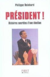 President ! histoires secretes d'une election - Couverture - Format classique