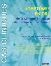 Symptômes en ORL ; de la clinique à l'image, de l'image au traitement - Couverture - Format classique