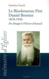 Bienheureux pere daniel brottier 1876-1936. du senegal a l'oeuvre d'auteuil - Couverture - Format classique
