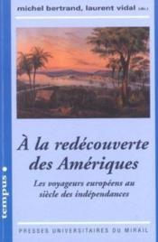 A la redecouverte des ameriques les voyageurs europeens au siecle des independances - Couverture - Format classique