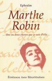 Marthe Robin, Une Ou Deux Choses Que Je Sais D'Elle - Couverture - Format classique