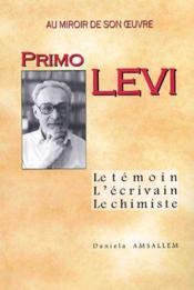 Primo Levi ; au miroir de son oeuvre ; le témoin, l'écrivain, le chimiste - Couverture - Format classique