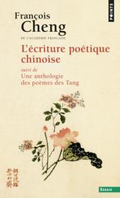 L'écriture poétique chinoise ; anthologie des poèmes des T'ang (608-907) - Couverture - Format classique