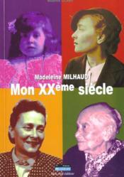 Madeleine Milhaud:Mon Xxe Siecle - Couverture - Format classique