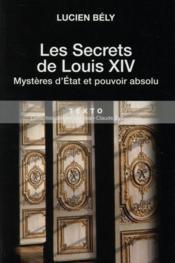 Les secrets de Louis XIV ; mystères d'Etat et pouvoir absolu - Couverture - Format classique