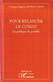 Pour relancer le Congo ; la politique du possible - Couverture - Format classique