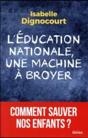 L'éducation nationale, une machine à broyer ; comment sauver nos enfants ? - Couverture - Format classique