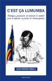 C'est ça Lumumba ; partager, soutenir et poursuivre pour la dignité, la justice et l'émancipation - Couverture - Format classique